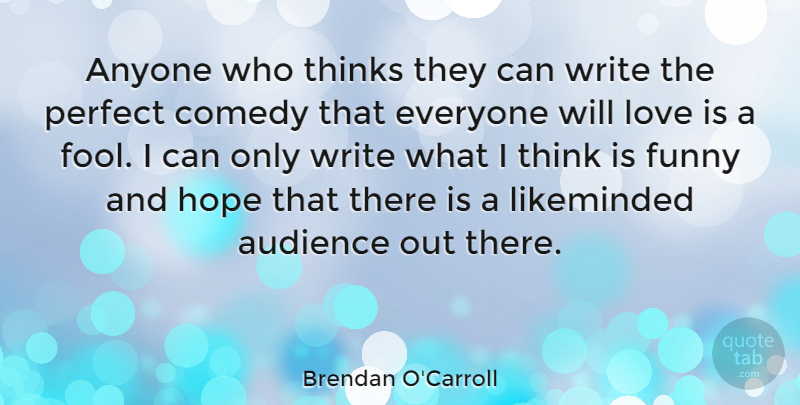 Brendan O'Carroll Quote About Anyone, Audience, Comedy, Funny, Hope: Anyone Who Thinks They Can...