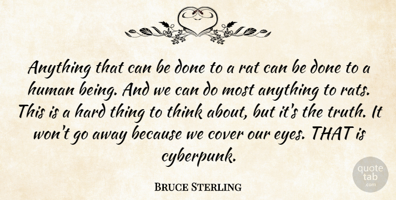 Bruce Sterling Quote About Eye, Thinking, Going Away: Anything That Can Be Done...