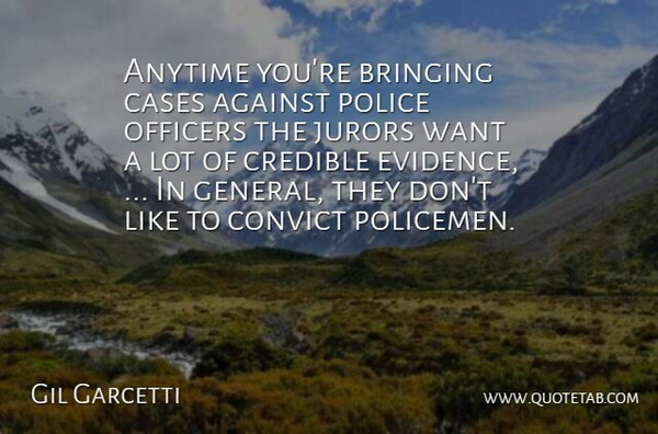 Gil Garcetti Quote About Against, Anytime, Bringing, Cases, Convict: Anytime Youre Bringing Cases Against...