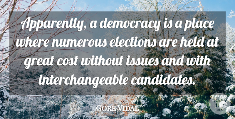 Gore Vidal Quote About Issues, Political, Historical: Apparently A Democracy Is A...