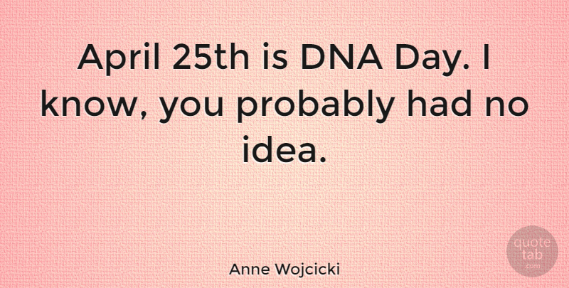 Anne Wojcicki Quote About undefined: April 25th Is Dna Day...