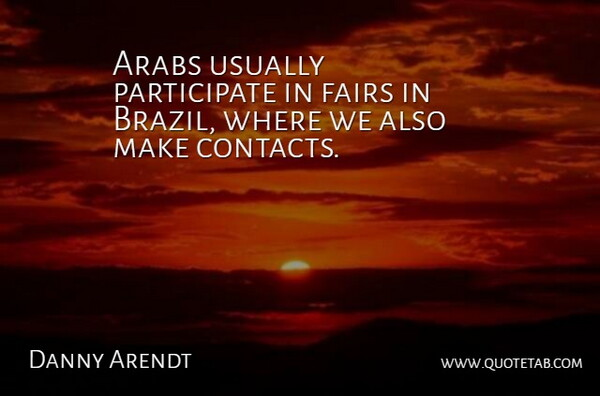 Danny Arendt Quote About Arabs: Arabs Usually Participate In Fairs...