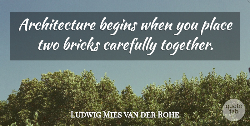 Ludwig Mies van der Rohe Quote About Two, Together, Bricks: Architecture Begins When You Place...