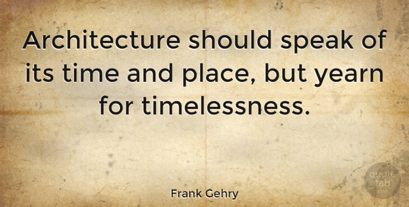 Frank Gehry Quote About Badass, Bad Ass, Talking: Architecture Should Speak Of Its...