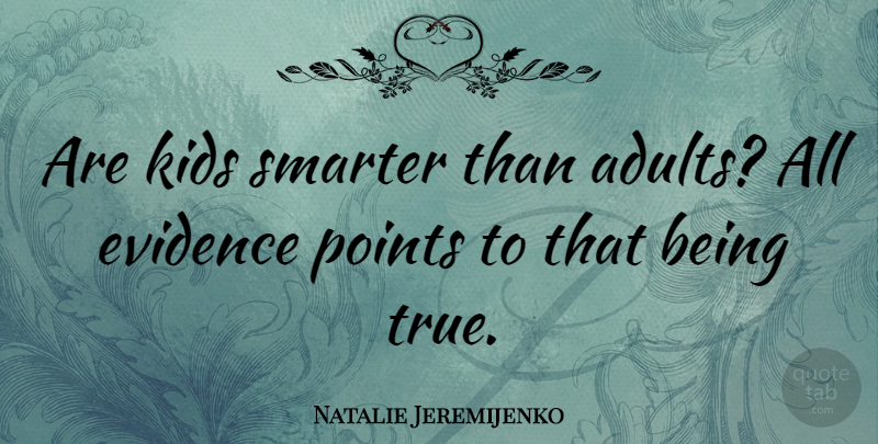 Natalie Jeremijenko Quote About Kids, Points, Smarter: Are Kids Smarter Than Adults...