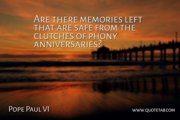 Pope Paul VI Quote About Anniversary, Memories, Safe: Are There Memories Left That...
