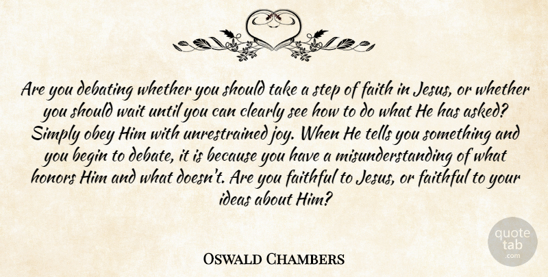 Oswald Chambers Quote About Faith, Jesus, Inspiration: Are You Debating Whether You...