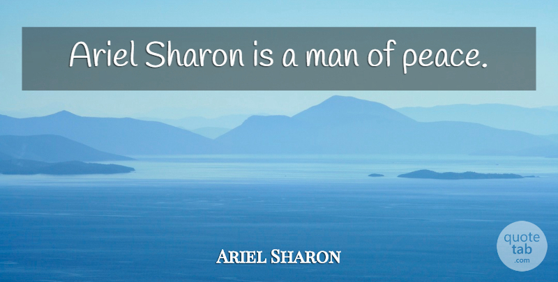 Ariel Sharon Quote About Men, Ariel, Sharon: Ariel Sharon Is A Man...