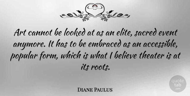 Diane Paulus Quote About Art, Believe, Roots: Art Cannot Be Looked At...