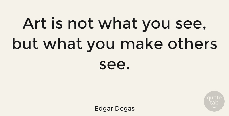 Edgar Degas Art Is Not What You See But What You Make Others See
