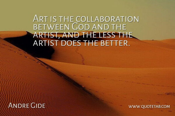 Andre Gide Quote About French Novelist, God, Less: Art Is The Collaboration Between...