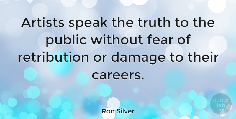 Ron Silver Quote About Artist, Careers, Damage: Artists Speak The Truth To...