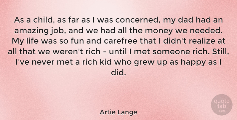 Artie Lange Quote About Amazing, Carefree, Dad, Far, Fun: As A Child As Far...