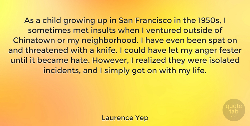 Laurence Yep Quote About Anger, Became, Child, Chinatown, Francisco: As A Child Growing Up...