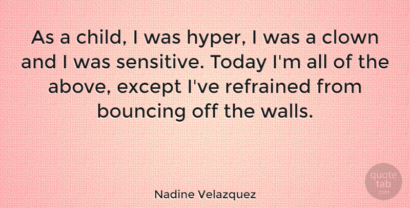 Nadine Velazquez Quote About Bouncing, Clown, Except: As A Child I Was...