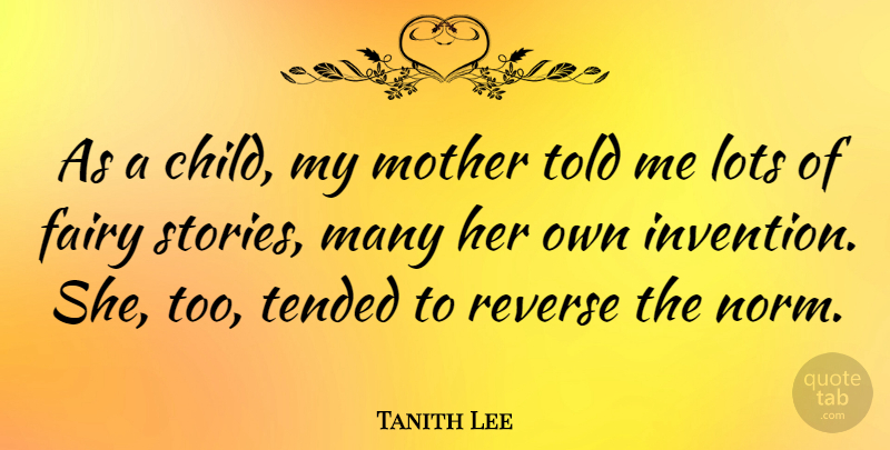 Tanith Lee Quote About Mother, Children, Fairy Stories: As A Child My Mother...
