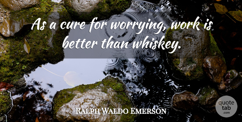Ralph Waldo Emerson Quote About Positive, Work, Greatness: As A Cure For Worrying...