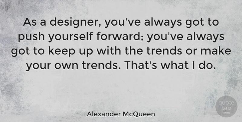 Alexander McQueen: As a designer, you\'ve always got to push ...