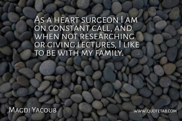 Magdi Yacoub Quote About Heart, Giving, Lectures: As A Heart Surgeon I...