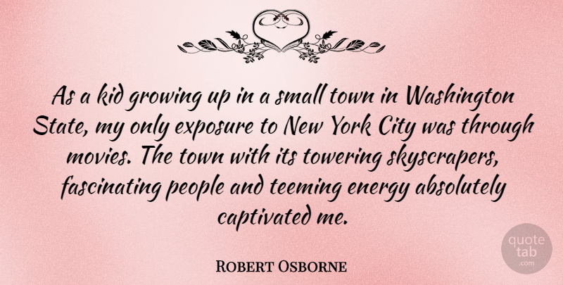 Robert Osborne Quote About New York, Growing Up, Kids: As A Kid Growing Up...