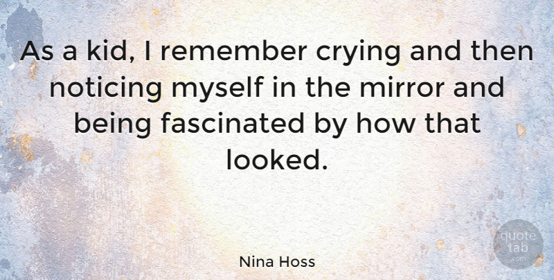 Nina Hoss Quote About Fascinated, Noticing: As A Kid I Remember...