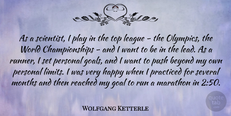 Wolfgang Ketterle Quote About Beyond, League, Marathon, Months, Personal: As A Scientist I Play...