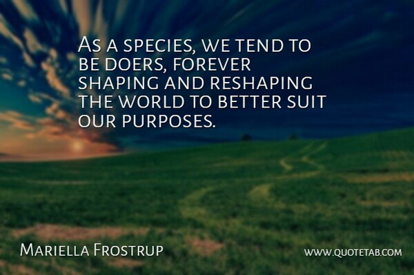 Mariella Frostrup Quote About Forever, Doers, Suits: As A Species We Tend...