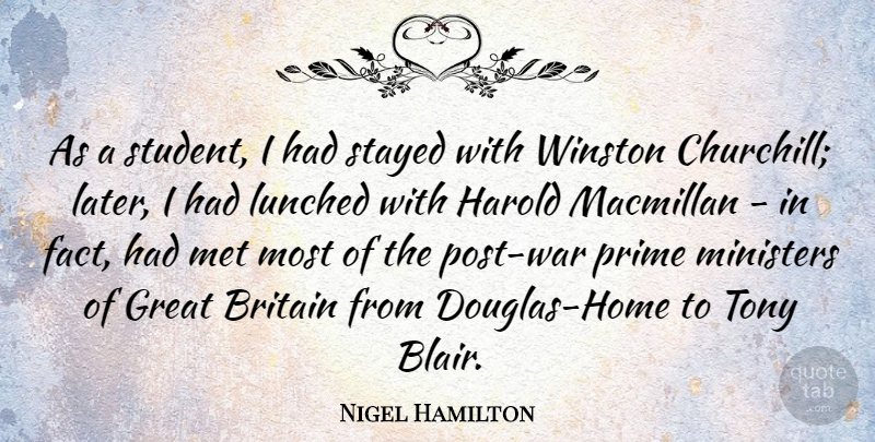 Nigel Hamilton Quote About Britain, Great, Harold, Met, Ministers: As A Student I Had...