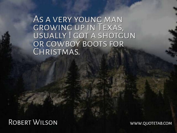 Robert Wilson Quote About Boots, Christmas, Cowboy, Man, Shotgun: As A Very Young Man...