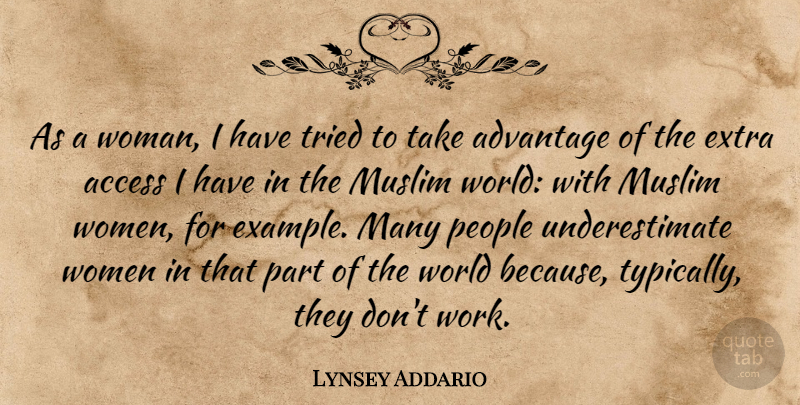 Lynsey Addario Quote About Access, Advantage, Extra, Muslim, People: As A Woman I Have...