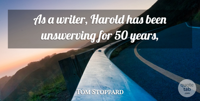 Tom Stoppard Quote About Harold: As A Writer Harold Has...