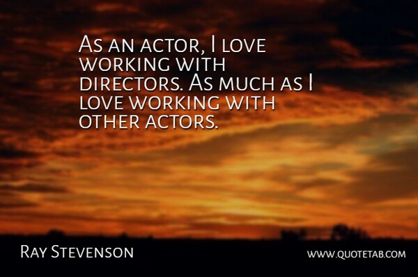 Ray Stevenson Quote About Working With Others, Directors, Actors: As An Actor I Love...