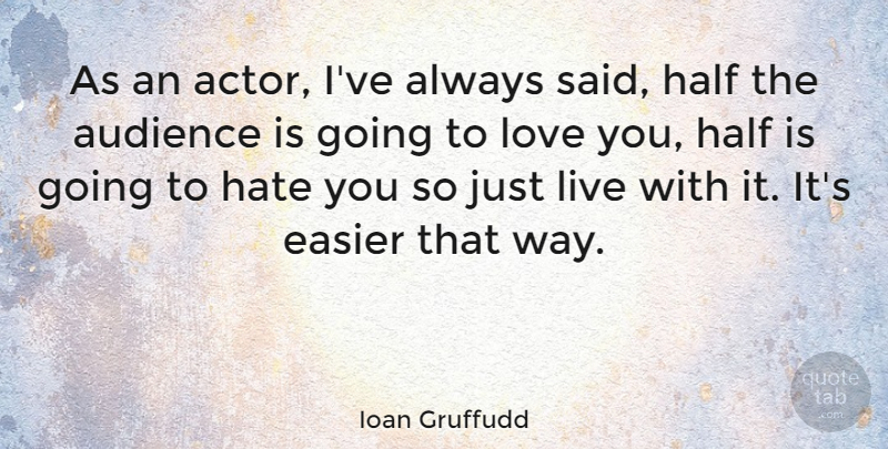 Ioan Gruffudd Quote About Hate, Love You, Actors: As An Actor Ive Always...