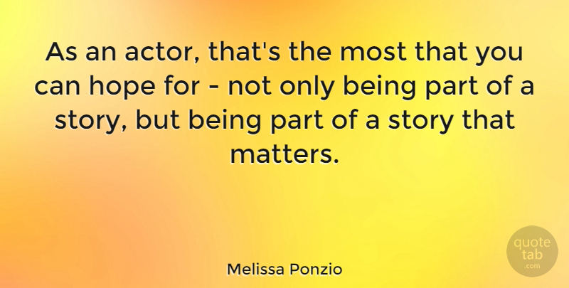 Melissa Ponzio Quote About Hope: As An Actor Thats The...