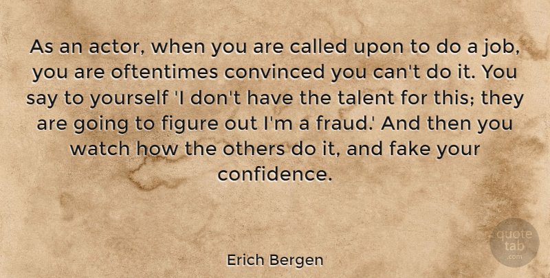 Erich Bergen Quote About Convinced, Figure, Oftentimes, Others, Watch: As An Actor When You...