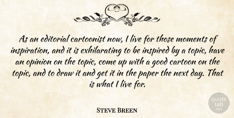 Steve Breen Quote About Cartoonist, Draw, Editorial, Good, Inspired: As An Editorial Cartoonist Now...