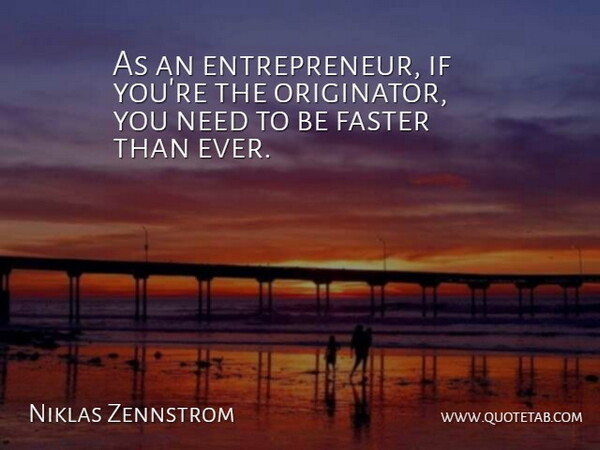 Niklas Zennstrom Quote About Entrepreneur, Needs, Faster: As An Entrepreneur If Youre...
