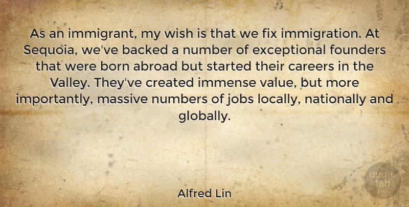 Alfred Lin Quote About Abroad, Backed, Careers, Created, Fix: As An Immigrant My Wish...