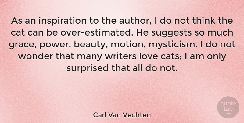 Carl Van Vechten Quote About Inspiration, Cat, Thinking: As An Inspiration To The...