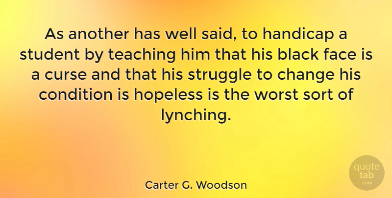 Carter G. Woodson Quote About Change, Struggle, Teaching: As Another Has Well Said...