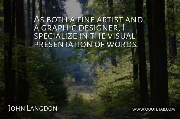 John Langdon Quote About Both, Fine, Graphic, Specialize: As Both A Fine Artist...