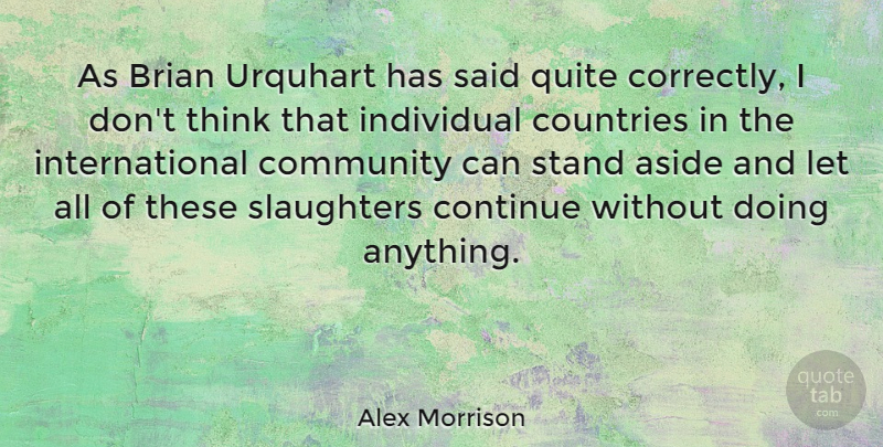 Alex Morrison Quote About Aside, Brian, Community, Continue, Countries: As Brian Urquhart Has Said...