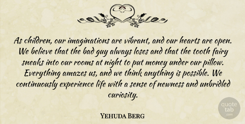 Yehuda Berg Quote About Amazes, Bad, Believe, Experience, Fairy: As Children Our Imaginations Are...