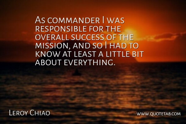 Leroy Chiao Quote About Congratulations, Littles, Responsible: As Commander I Was Responsible...