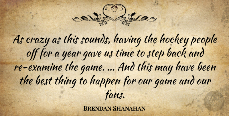 Brendan Shanahan Quote About Best, Crazy, Game, Gave, Happen: As Crazy As This Sounds...