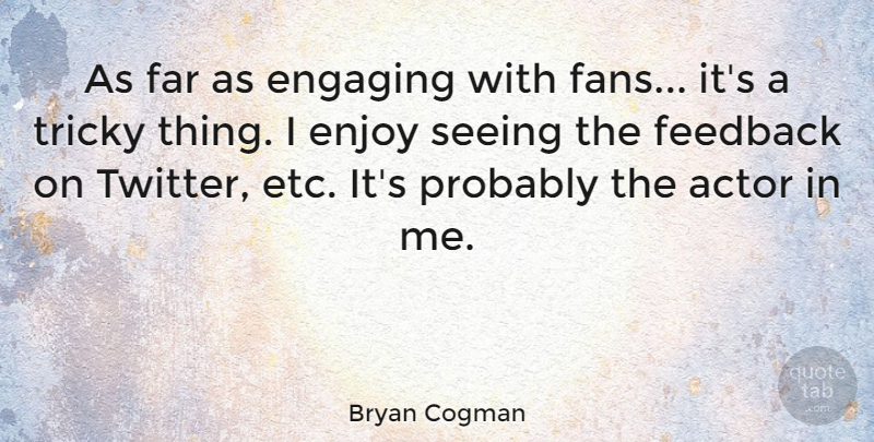 Bryan Cogman Quote About Engaging, Far, Tricky: As Far As Engaging With...