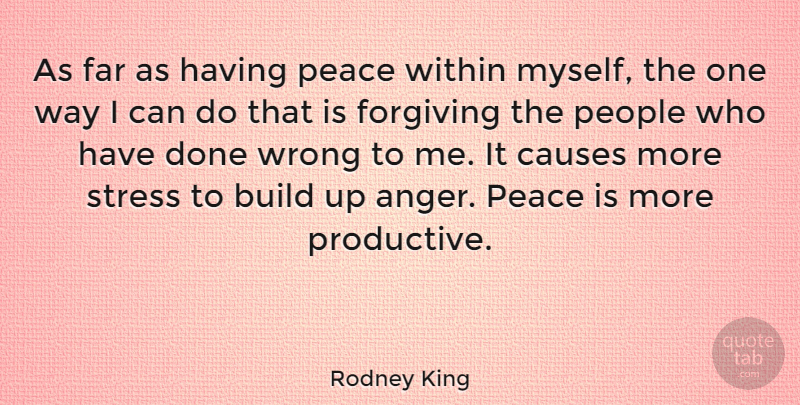 Rodney King Quote About Stress, Anger, People: As Far As Having Peace...