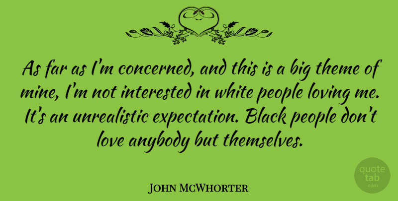 John McWhorter Quote About Anybody, Far, Interested, Love, Loving: As Far As Im Concerned...