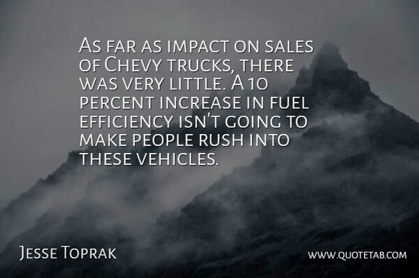 Jesse Toprak Quote About Chevy, Efficiency, Far, Fuel, Impact: As Far As Impact On...
