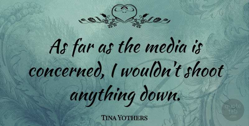Tina Yothers Quote About Media, Concerned: As Far As The Media...